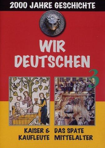 Wir Deutschen 3 - Kaiser & Kaufleute, Spätes Mittelalter -- via Amazon Partnerprogramm