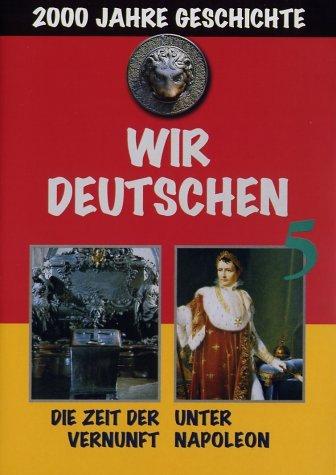 Wir Deutschen 5 - Zeit der Vernunft, Unter Napoleon -- via Amazon Partnerprogramm