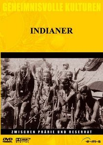 Geheimnisvolle Kulturen: Indianer - Zwischen Prärie und Reservat