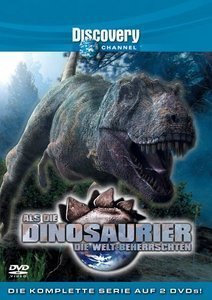 Als Dinosaurier die Welt beherrschten