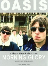 Oasis - A Classic Album Under Review: Morning Glory