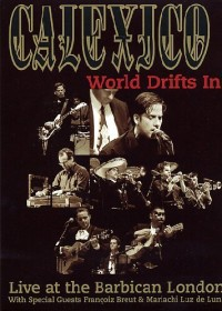 Calexico - World Drifts In: Live at the Barbican