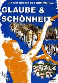 Glaube & Schönheit - Die Geschichte des BDM-Werkes (DVD)