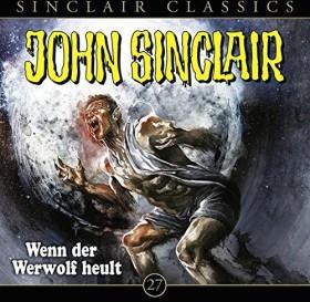 John Sinclair Classics - Folge 27 - Wenn der Werwolf heult