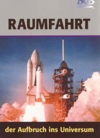 Raumfahrt - Der Aufbruch ins Universum