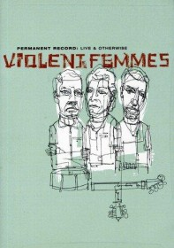 Violent Femmes - Permanent Record: Live & Otherwise