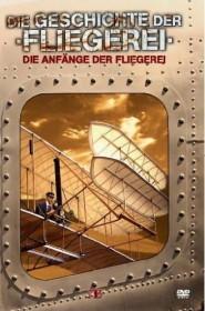 Geschichte der Fliegerei: Die Anfänge der Fliegerei (DVD)