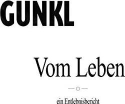 Gunkl - Vom Lebem: ein Entlebnisbericht