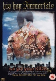 Hip Hop Immortals: We got your Kids (DVD)