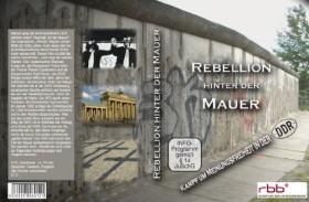 Rebellion hinter der Mauer - Kampf um Meinungsfreiheit in der DDR